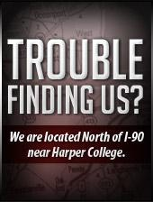 Trouble Finding Us? We are located North of I-90 Near Harper College.