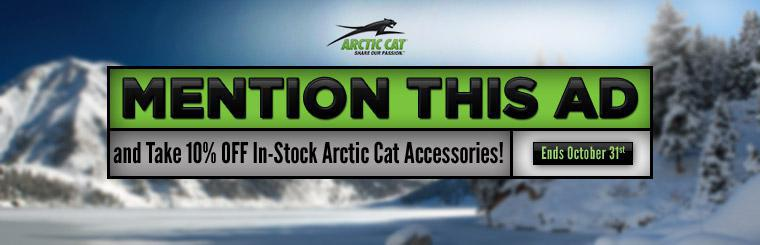 Mention this ad and take 10% off in-stock Arctic Cat accessories!