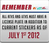 Remember: All ATVs and UTVs must have a license plate in addition to current stickers as of July 1st 2012.