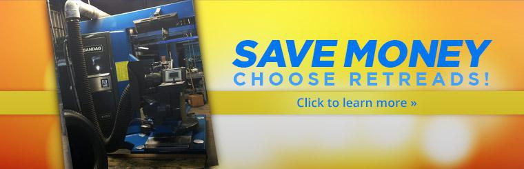Choose retreads and save money! Click here to learn more.