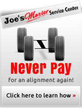 Joe's Master Service Center: Never pay for an alignment again! Click here to learn how.