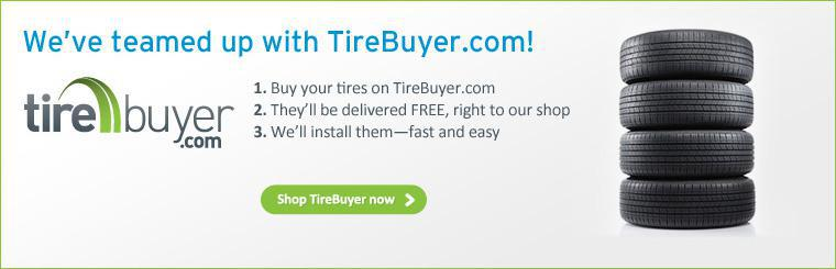 We've teamed up with TireBuyer.com! 1. Buy your tires on TireBuyer.com. 2. They'll be delivered FREE, right to our shop. 3. We'll install them - fast and easy. Shop TireBuyer now.