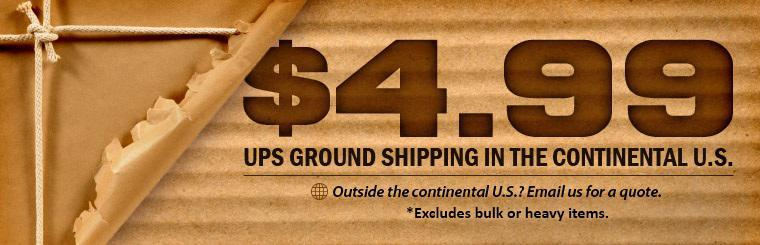 $4.99 UPS Ground Shipping Available!! Offer excludes bulk or heavy items. Click here to start shopping.