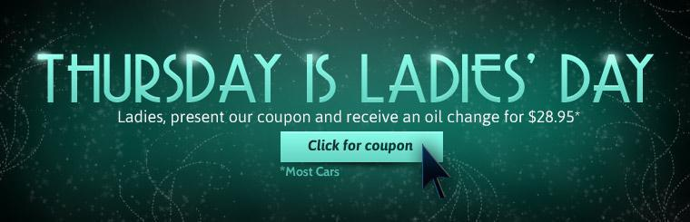 Ladies, present our coupon and receive an oil change for $28.95 on Thursday! Click here for a coupon.