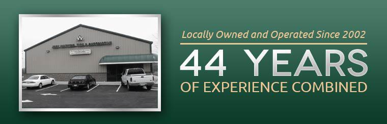 We have been locally owned and operated since 2002! We have 44 years of experience combined!