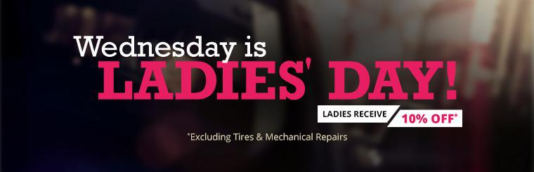 Wednesday is Ladies' Day! Ladies receive 10% off (excluding tires and mechanical repairs).