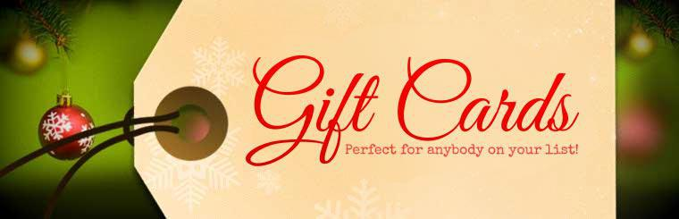 Gift Cards: Perfect for anybody on your list!