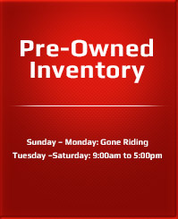 Sunday – Monday: Gone Riding, Tuesday – Saturday: 9:00am to 5:00pm
