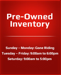 Sunday – Monday: Gone Riding, Tuesday – Friday: 9:00am to 6:00pm, Saturday: 9:00am to 5:00pm