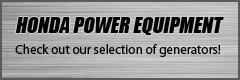 Honda Power Equipment: Check out our selection of generators!