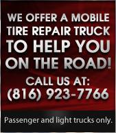 We offer a Mobile Tire repair truck to help you on the road. Call us at (816) 923-7766. Passenger and light trucks only.