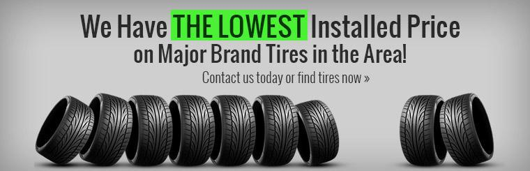 We have the lowest installed price on major brand tires in the area! Contact us today or click here to find tires now.