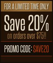 For a limited time only save 20% on orders over $75! PROMO CODE: SAVE20