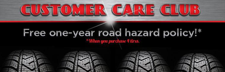 Customer Care Club™: Get a free one-year road hazard policy when you purchase 4 tires. Contact us for details.