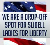We are a drop-off spot for Slidell Ladies for Liberty