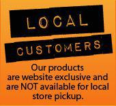 Local Customers: Our products are website exclusive and are NOT available for local pickup.