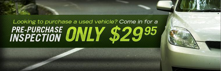 Looking to purchase a used vehicle? Come in for a pre-purchase inspection for only $29.95! Click here to schedule an appointment.