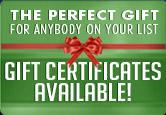 Gift Certificates available! The perfect gift for anybody on your list!