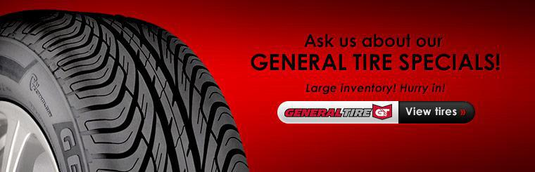 Ask us about our General tire specials! We have a large inventory, hurry in!