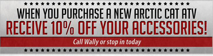 When you purchase a new Arctic Cat ATV receive 10% off your accessories! Call Wally or stop in today
