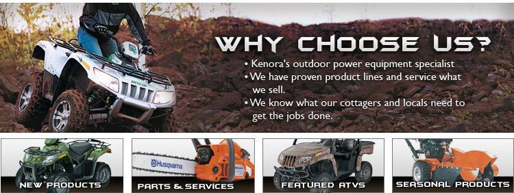Why choose us? Kenora's outdoor power equipment specialist. We have proven product lines and service what we sell. We know what our cottagers and locals need to get the jobs done.