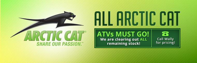 All Arctic Cat ATVs must go! We are clearing out all remaining stock! Call Wally for pricing!