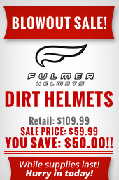 Fulmer Helmets Blowout Sale! Dirt helmets. Retail: $109.99. Sale Price: $59.99. You save $50.00! While supplies last! Hurry in today!