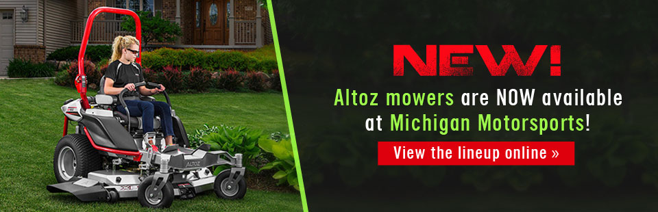 Altoz mowers are now available at Michigan Motorsports! Click here to view the lineup.