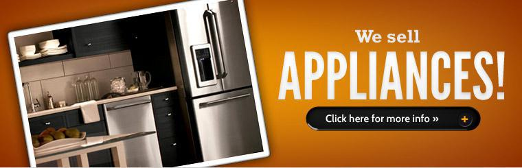 We now sell appliances! Click here for more information.