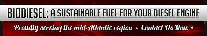 Biodiesel: A sustainable fuel for Your Diesel Engine. Proudly serving the mid-Atlantic region. Contact Us Now.