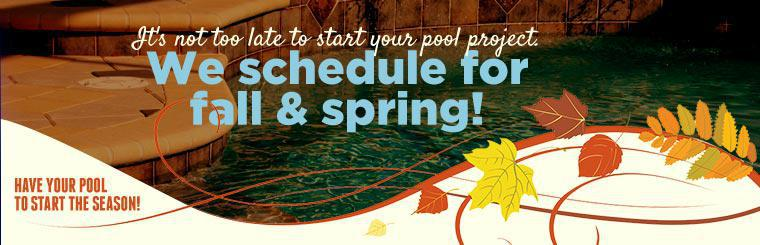 It's not too late to start your pool project. We schedule for fall and spring!