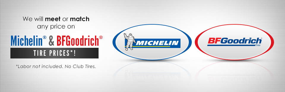 We will meet or match any price on Michelin® & BFGoodrich® tire prices! Click here to find your tire fitment.