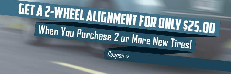 Get a 2-wheel alignment for only $25.00 when you purchase 2 or more new tires!
