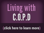 Living with C.O.P.D Click here to learn more.