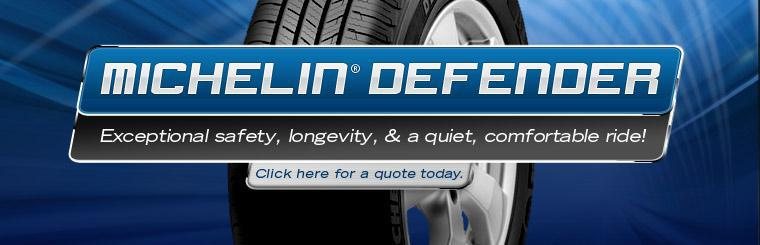 Michelin® Defender: Exceptional safety, longevity, and a quiet, comfortable ride! Click here for a quote today.