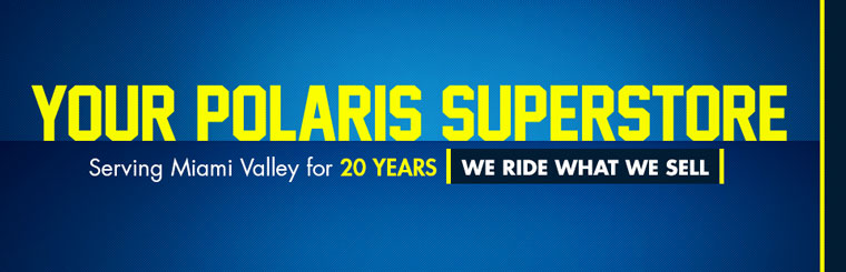 Your Polaris Superstore: Pro Polaris has been servicing Miami Valley for 20 years! We ride what we sell!
