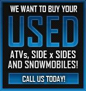 We want to buy your used ATVs, Side x Sides and Snowmobiles! Call us today!
