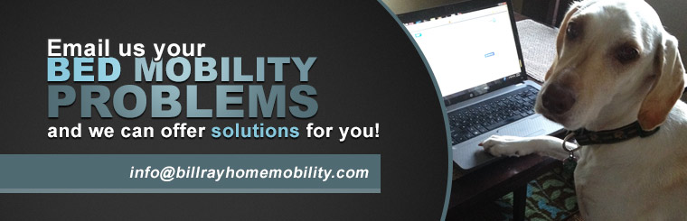 Email us your bed mobility problems and we can offer solutions for you! Click here to contact us.