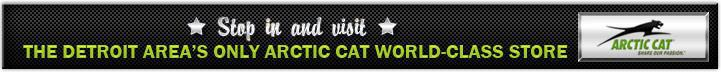 Stop in and visit the Detroit area's only Arctic Cat World-Class Store.