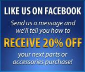 Send us a message and we'll tell you how to receive 20% off yoru next parts or accessories purchase!