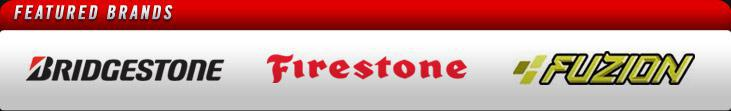 We offer products from Bridgestone, Firestone, and Fuzion.