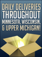 Daily Deliveries Throughout Minnesota, Wisconsin, & Upper Michigan!