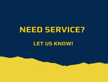 Need Service? Let Us Know!