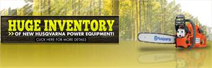 We have a huge inventory of new Husqvarna power equipment. Click here for details.