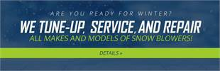 We tune-up, service, and repair all makes and models of snow blowers! Click here for details.