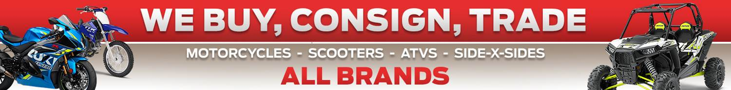 We Buy, Consign, Trade! ALL BRANDS Motorcycles, Scooters, ATVs & SxSs