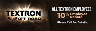 All Textron employees get a 10% employee rebate! Please call (620) 327-5001 for details.