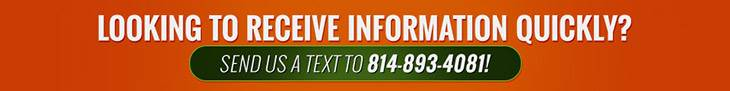 Looking to receive information quickly? Send us a text to 814-893-4081!