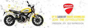 Join the Joyvolution! Up to $3000 OFF Ducati Scramblers! Freedom, Joy, Self-Expression. Click here t