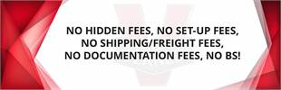 No hidden fees, no set-up fees, no shipping/freight fees, no documentation fees, and no BS!